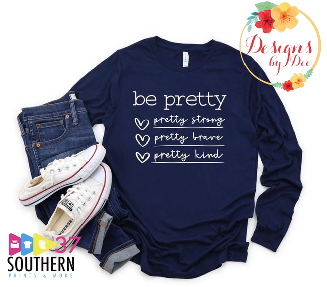 Be Pretty Long Sleeves Tee-Wednesday Special