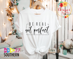 Be REAL, Not Perfect Tee
