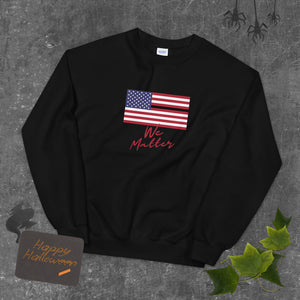 We Matter-Unisex Sweatshirt - Shout Louder Shirts