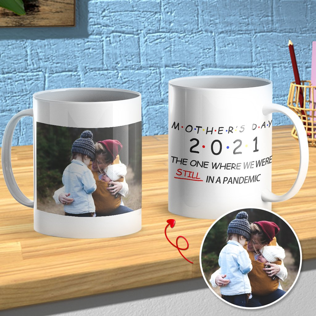 Personalized Mug,Custom Photo Mug,Gift for Mom, Mother's Day, 2021, the one where we were still in a pandemic