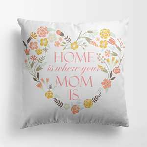Custom Gift Personalized Pillow Home is Where Your Mom is