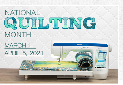 Brother National Quilting Month (March 1 - April 5, 2021)