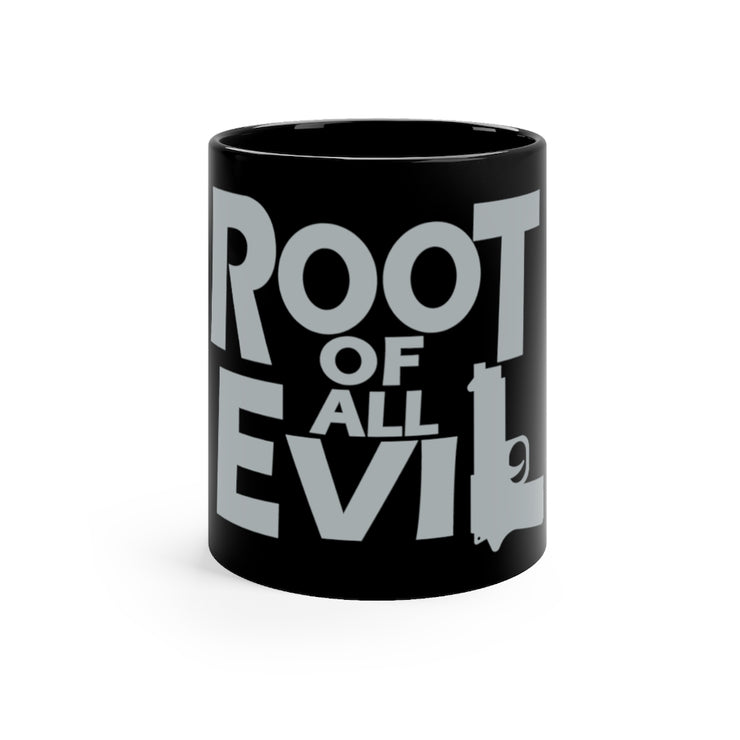 Root of All Evil Black Mug W/ Grey Letters11oz