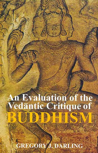 An Evaluation of the Vedantic Critique of Buddhism