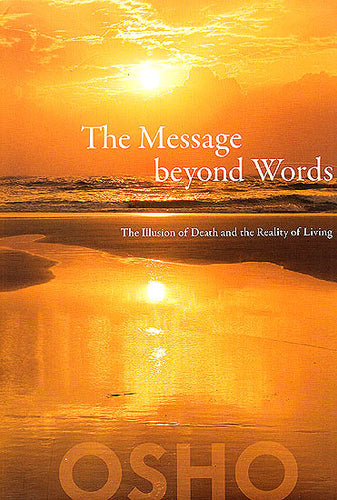 The Message beyond Words: The Illusion of Death and the Reality of Living