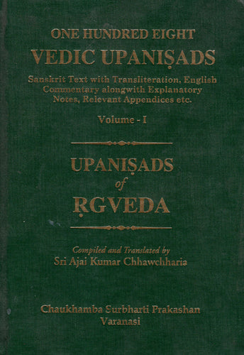One Hundred Eight Vedic Upanisads Vol 1: Upanisads of Rgveda (Sanskrit Text with Transliteration, English Translation and Explanation)