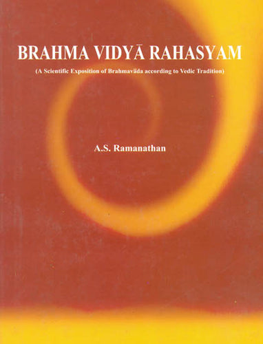 Brahma Vidya Rahasyam: A Scientific Exposition of Brahmavada According To Vedic Tradition (Set of 2 Volumes)
