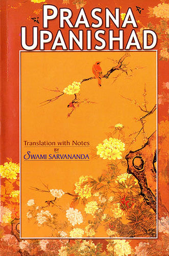 Prasna Upanishad  (Sanskri Text, Transliteration, Word-to-Word Meaning, English Translation and Detailed Notes) - A Most Useful Edition for Self Study