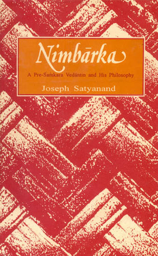 Nimbarka (A Pre-Samkara Vedantin and His Philosophy)