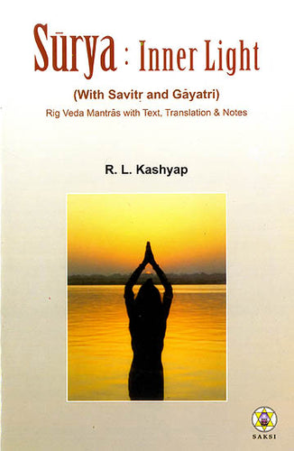 Surya : Inner Light (With Savirt and Gayatri) (Rig Veda Mantras with Text, Translation and Notes) (Sanskirt Text with Transliteration and English Translation)