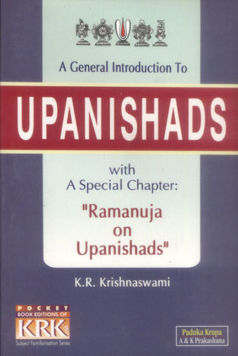 A General Introduction to Upanishads with a Special Chapter Ramanuja on Upanishads