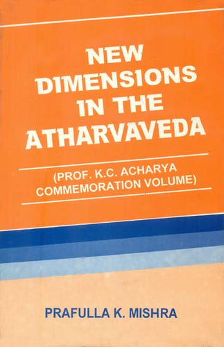 New Dimension in The Atharvaveda (Prof. K. C. Acharya Commemoration Volume)
