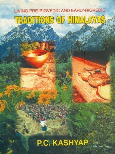 Living Pre-Rigvedic and Early Rigvedic Traditions of Himalayas (An Old and Rare Book)