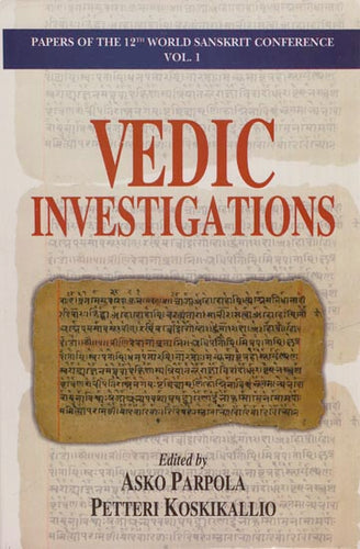 Vedic Investigations: Papers of The 12th World Sanskrit Conference