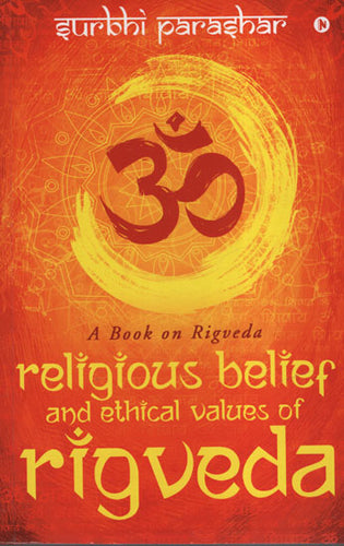 Religious Belief And Ethical Values Of Rigveda (A Book On Rigveda)