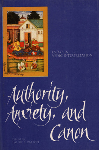 Authority Anxiety and Canon (Essays in Vedic Interpretation)