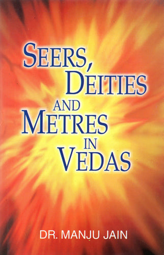 Seers, Deities and Metres in Vedas