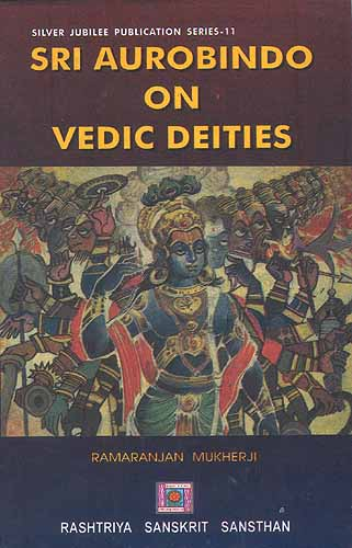 SRI AUROBINDO ON VEDIC DEITIES