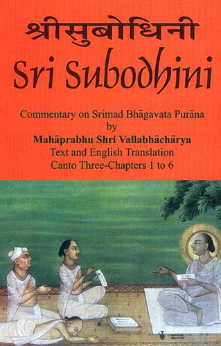 Sri Subodhini Commentary on Srimad Bhagavata Purana by Mahaprabhu Shri Vallabhacharya: Canto Three-Chapters 1 to 6 (Volume 21)