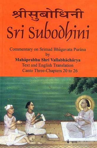 Sri Subodhini Commentary on Srimad Bhagavata Purana by Mahaprabhu Shri Vallabhacharya: Canto Three-Chapters 20 to 26 (Volume 24)