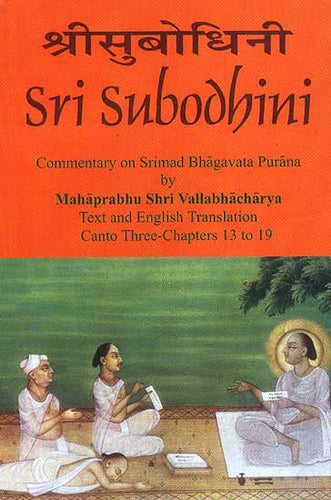 Sri Subodhini Commentary on Srimad Bhagavata Purana by Mahaprabhu Shri Vallabhacharya Canto: Three-Chapters 13 to 19 (Volume 23)