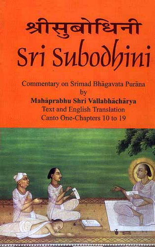 Sri Subodhini Commentary on Srimad Bhagavata Purana by Mahaprabhu Shri Vallabhacharya: Canto One-Chapters 10 to 19 (Volume 18)