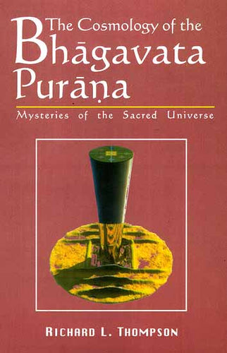 The Cosmology of the Bhagavata Purana (Mysteries of the Sacred Universe)