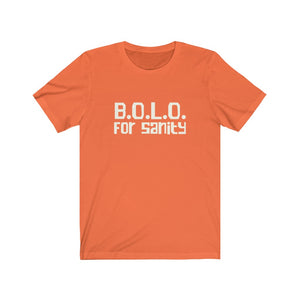 B.O.L.O. For Sanity - Unisex Jersey Short Sleeve Tee - 6 Colors