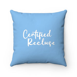 "Certified Recluse - Spun Polyester Square Pillow - 14"" X 14"""
