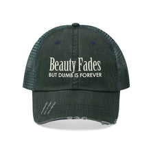 "Load image into Gallery viewer, Beauty Fades, But Dumb Is Forever - Embroidered Design on ""Distressed Look"" Trucker Hat"