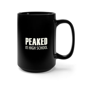 Peaked In High School - Mug / Black / 15 oz.