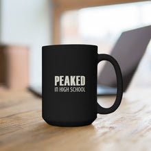 Load image into Gallery viewer, Peaked In High School - Mug / Black / 15 oz.