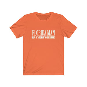 Florida Man Is Everywhere - Unisex Jersey Short Sleeve Tee - 6 Colors