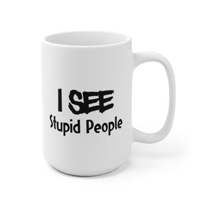 I See Stupid People - Mug / White / 11 oz. and 15 oz.