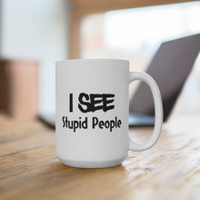 Load image into Gallery viewer, I See Stupid People - Mug / White / 11 oz. and 15 oz.