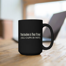 Load image into Gallery viewer, Punctuation Is Your Friend (ALL CAPS IS NOT) - Mug / Black / 15 oz.