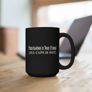 Punctuation Is Your Friend (ALL CAPS IS NOT) - Mug / Black / 15 oz.