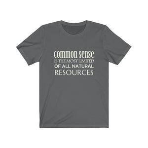 Common Sense is the Most Limited of All Natural Resources - Unisex Jersey Short Sleeve Tee - 6 Colors