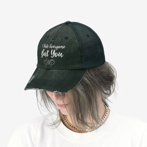 "I Hate Everyone But You - Embroidered Design on ""Distressed Look"" Trucker Hat"