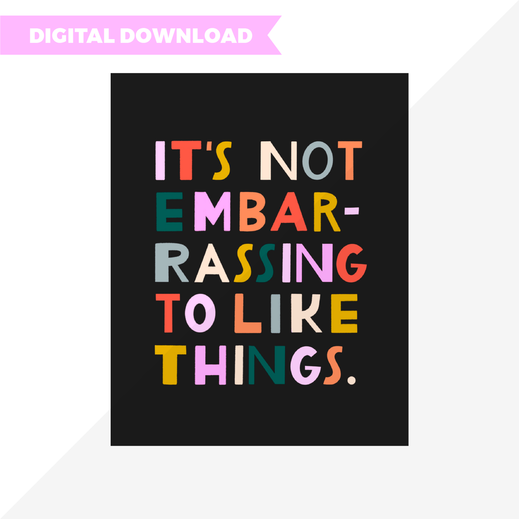 DIGITAL It's Not Embarrassing to Like Things
