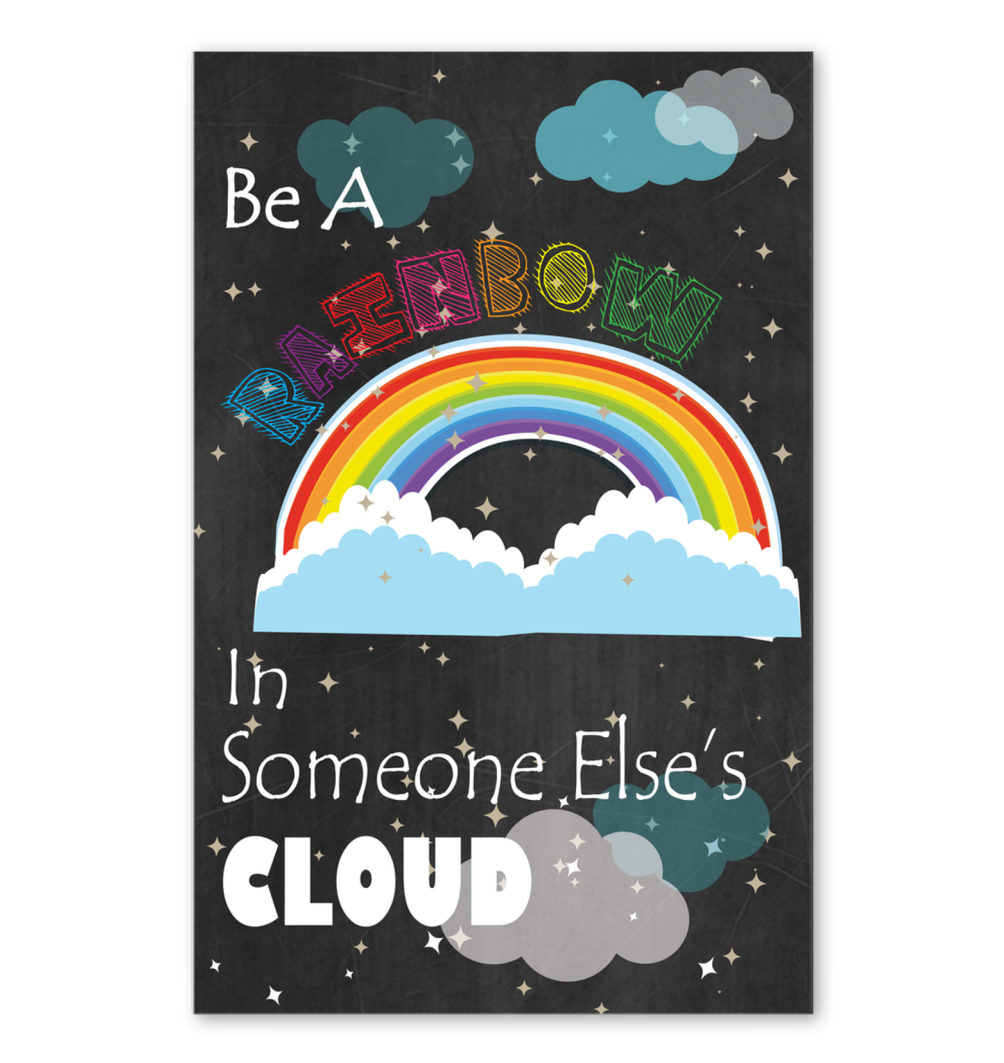 Be A Rainbow In Someone Else's Cloud Poster