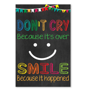 Don't Cry Because It's Over Smile Because It Happened Poster