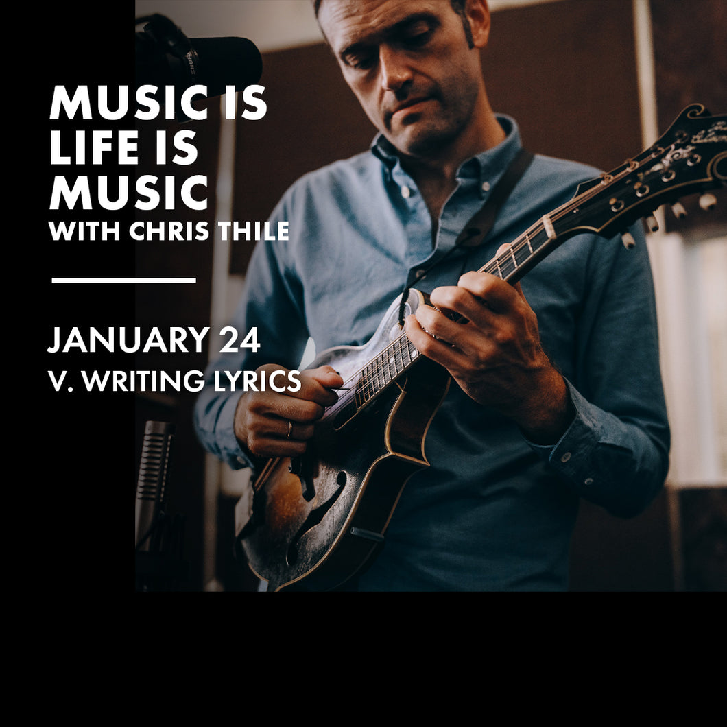 Music is Life is Music with Chris Thile: V: Writing Lyrics