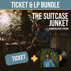 The Suitcase Junket Livestream Ticket + LP