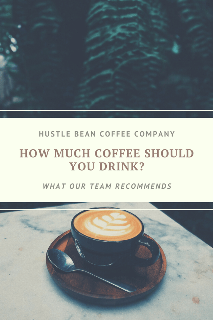 Hustle Bean Coffee How Much Coffee to Drink for Entrepreneurs