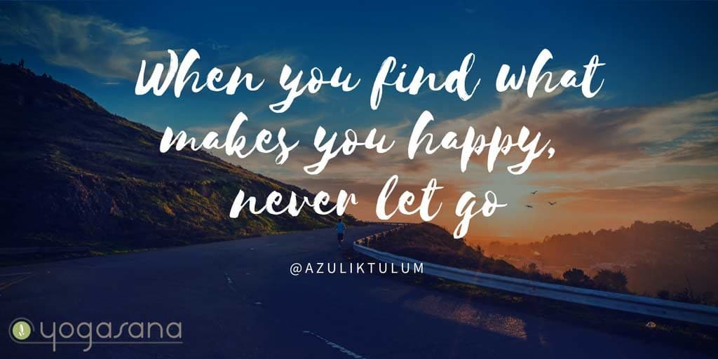 When You Find What Makes You Happy Never Let Go Yogi Quote