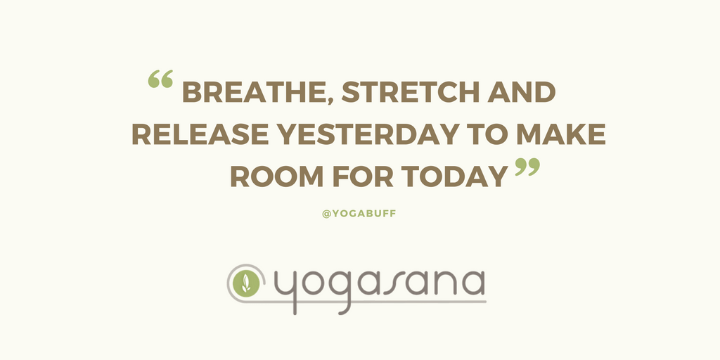 Breathe Stretch And Release Yesterday To Make Room For Today Yogi Quote