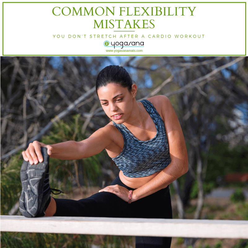 Common Flexibility Mistakes You Do Not Stretch After A Cardio Workout