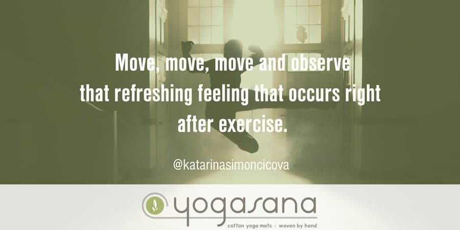 Move Move Move and Observe That Refreshing Feeling That Occurs Right After Exercise Yogi Quote