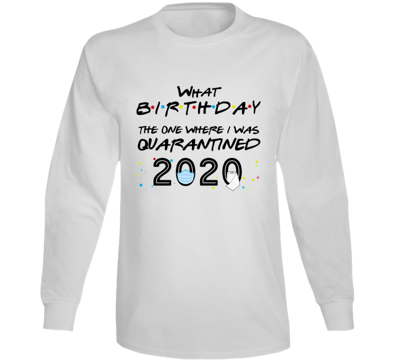 What Birthday Long Sleeve T Shirt